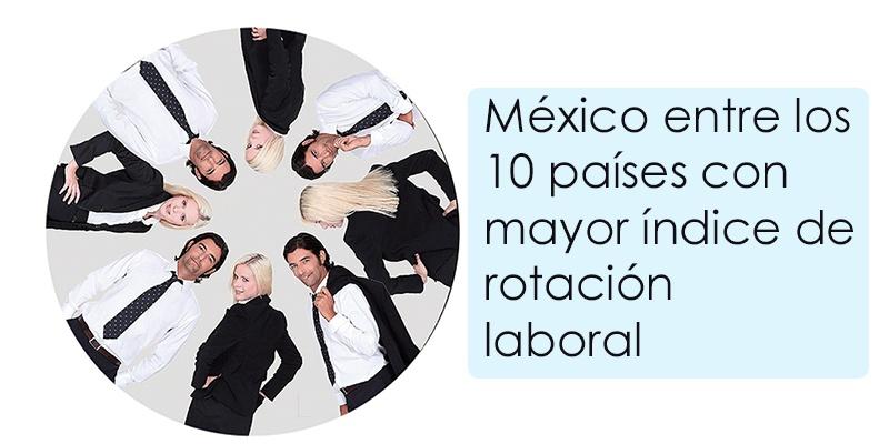 México entre los 10 países con mayor índice de rotación laboral