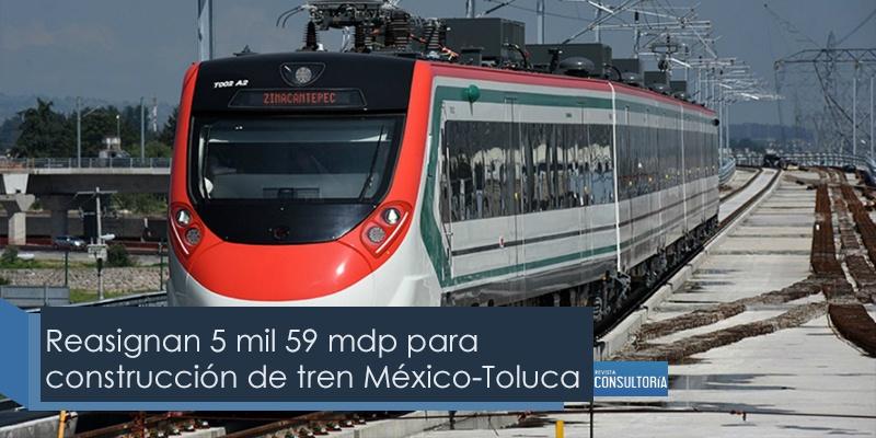 Reasignan presupuesto para construcción de Tren Interurarbano México-Toluca
