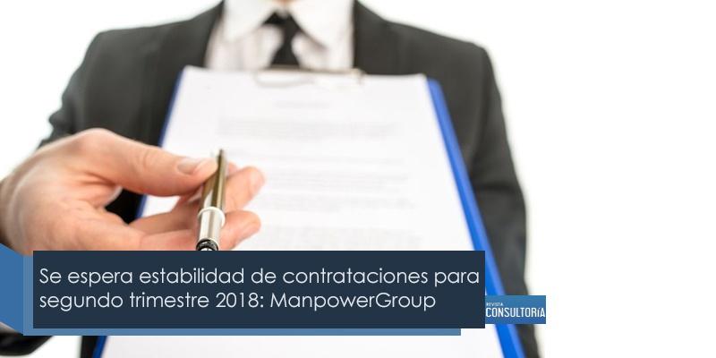 Se espera estabilidad de contrataciones para segundo trimestre 2018: ManpowerGroup