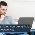 Trabajo flexible, ¿un beneficio para las empresas?