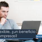 Trabajo flexible, ¿un beneficio para las empresas?