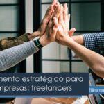 El complemento estratégico para grandes empresas: freelancers