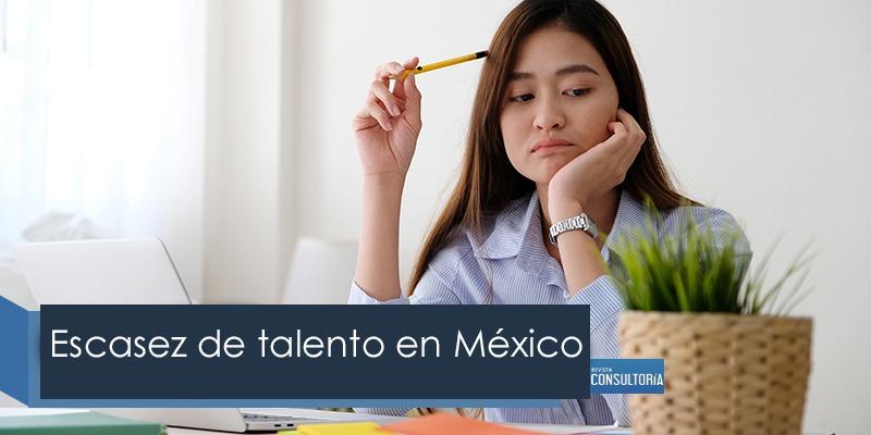 escasez de talento en mexico - Escasez de talento en México