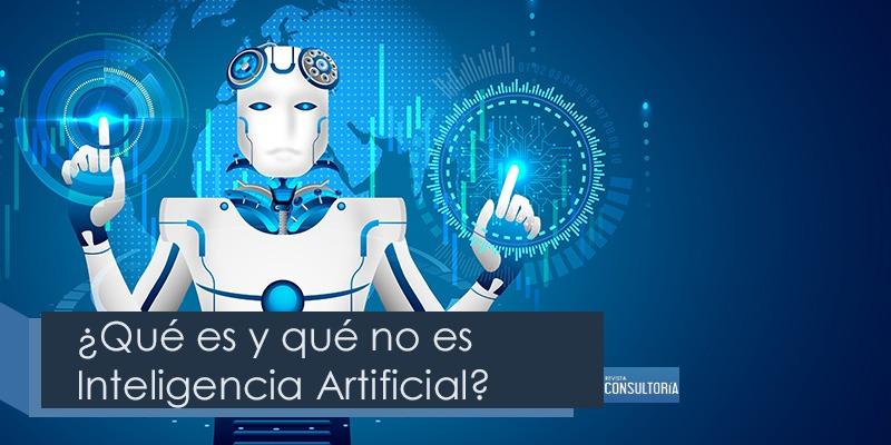 que es y que no es inteligencia artificial - ¿Qué es y qué no es Inteligencia Artificial?