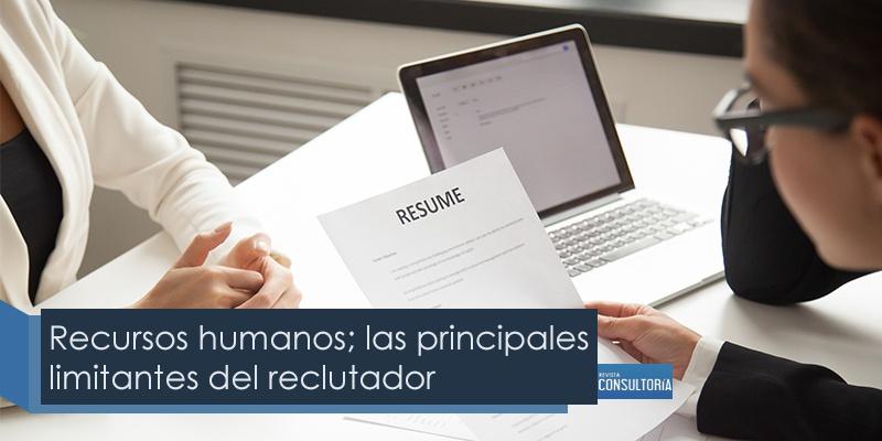 Recursos humanos las principales limitantes del reclutador - Recursos humanos; las principales limitantes del reclutador