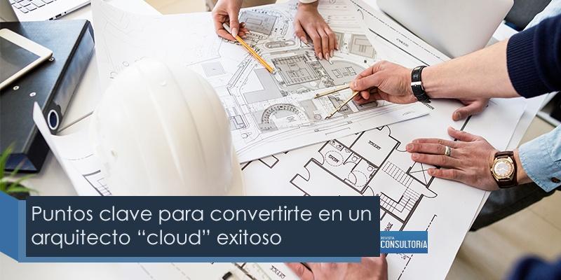"puntos clave para convertirte en un arquitecto cloud - Puntos clave para convertirte en un arquitecto ""cloud"" exitoso"