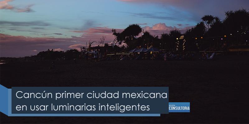 cancun primer ciudad mmexicana en usar luminarias inteligentes - Cancún primer ciudad mexicana en usar luminarias inteligentes