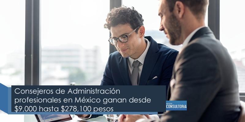Consejeros de Administración profesionales en México ganan desde $9,000 hasta $278,100 pesos