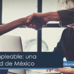 Gente empleable; una actualidad de México