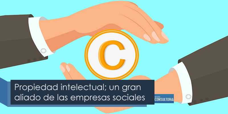 propiedad intelectual - Propiedad intelectual; un gran aliado de las empresas sociales