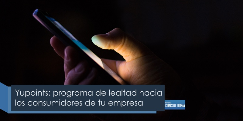 yupoints programa de lealtad hacia las consumidores - Yupoints; programa de lealtad hacia los consumidores de tu empresa