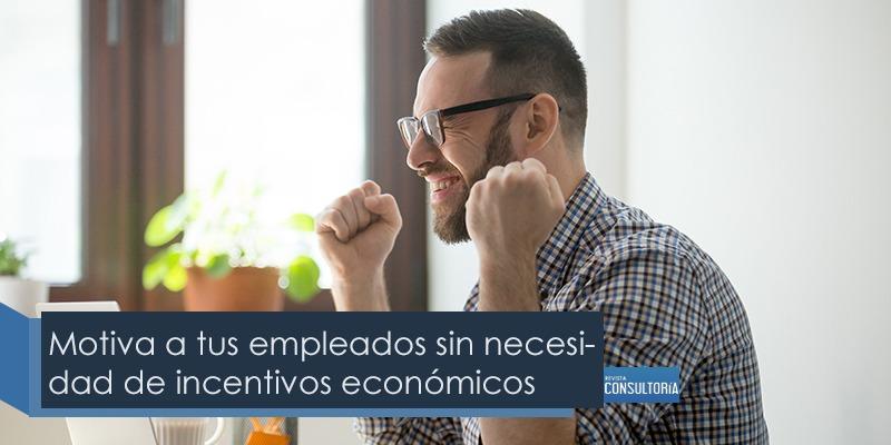 motiva tus empleados - Motiva a tus empleados sin necesidad de incentivos económicos