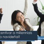 ¿Cómo incentivar a millennials esta época navideña?