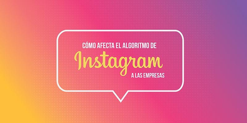 Como afecta el algoritmo de Instagram a las empresas - ¿Cómo afecta el algoritmo de Instagram a las emprersas?