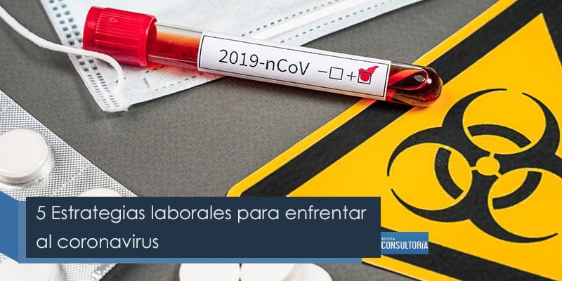 5 Estrategias laborales para enfrentar al coronavirus - 5 Estrategias laborales para enfrentar al coronavirus