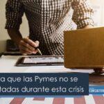 Claves para que las Pymes no se vean afectadas durante esta crisis