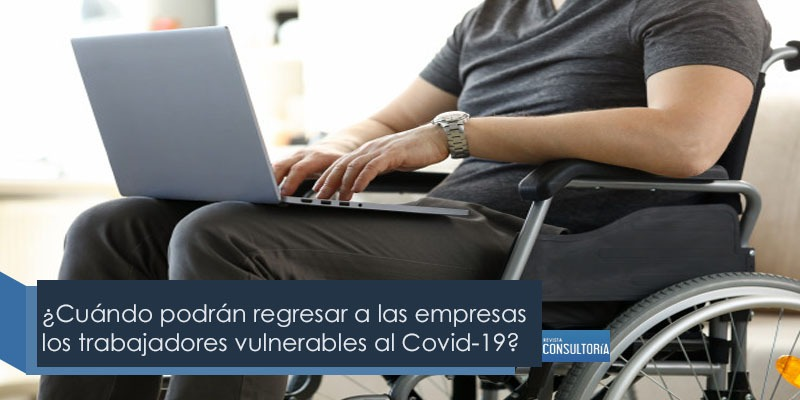 VulnerCovid - ¿Cuándo podrán regresar a las empresas los trabajadores vulnerables al Covid-19?