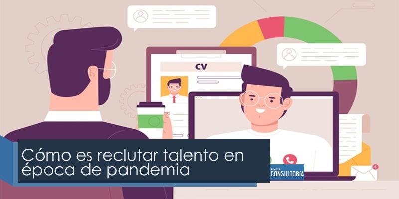 talent - Cómo es reclutar talento en época de pandemia
