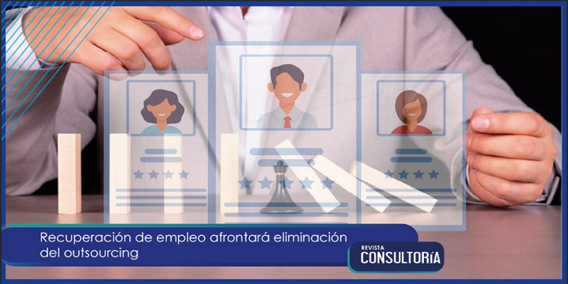 Recuperación de empleo afrontará eliminación del outsourcing